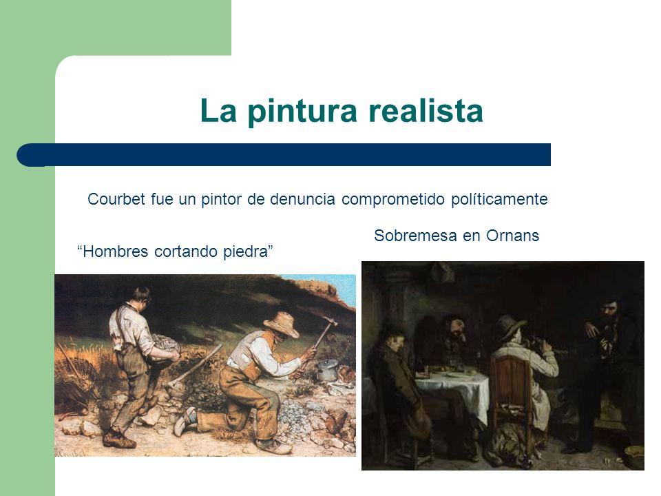 La pintura realistaCourbet fue un pintor de denuncia comprometido políticamente. Sobremesa en Ornans.
