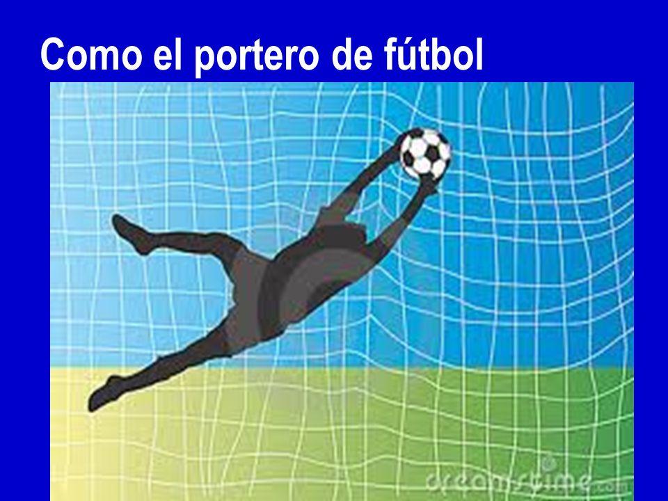 Como el portero de fútbol
