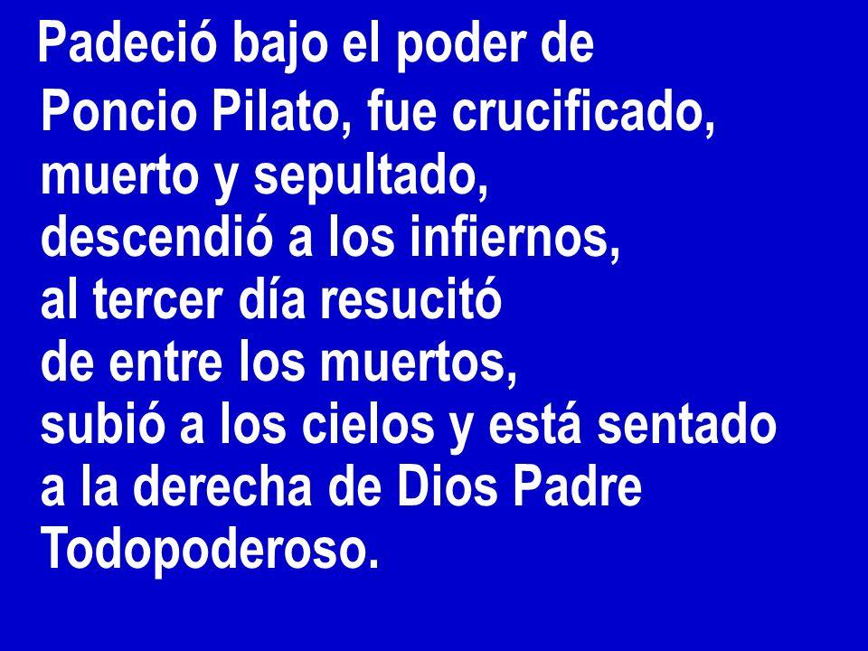 Poncio Pilato, fue crucificado, muerto y sepultado,