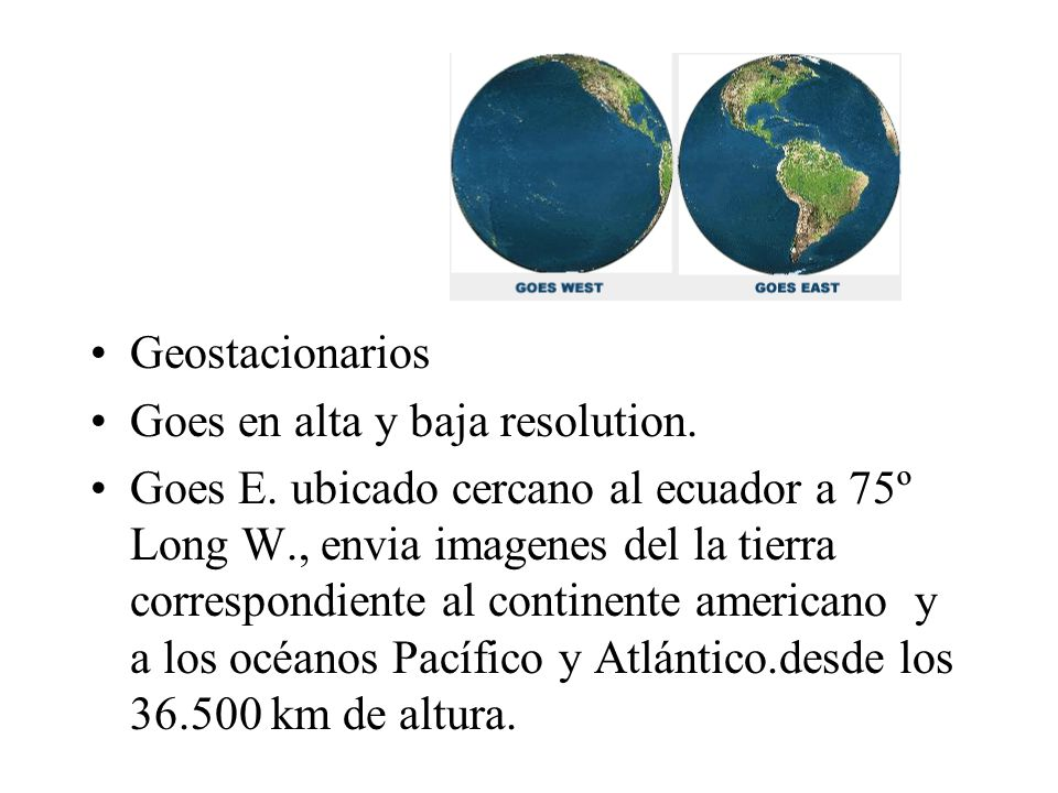 Geostacionarios Goes en alta y baja resolution.
