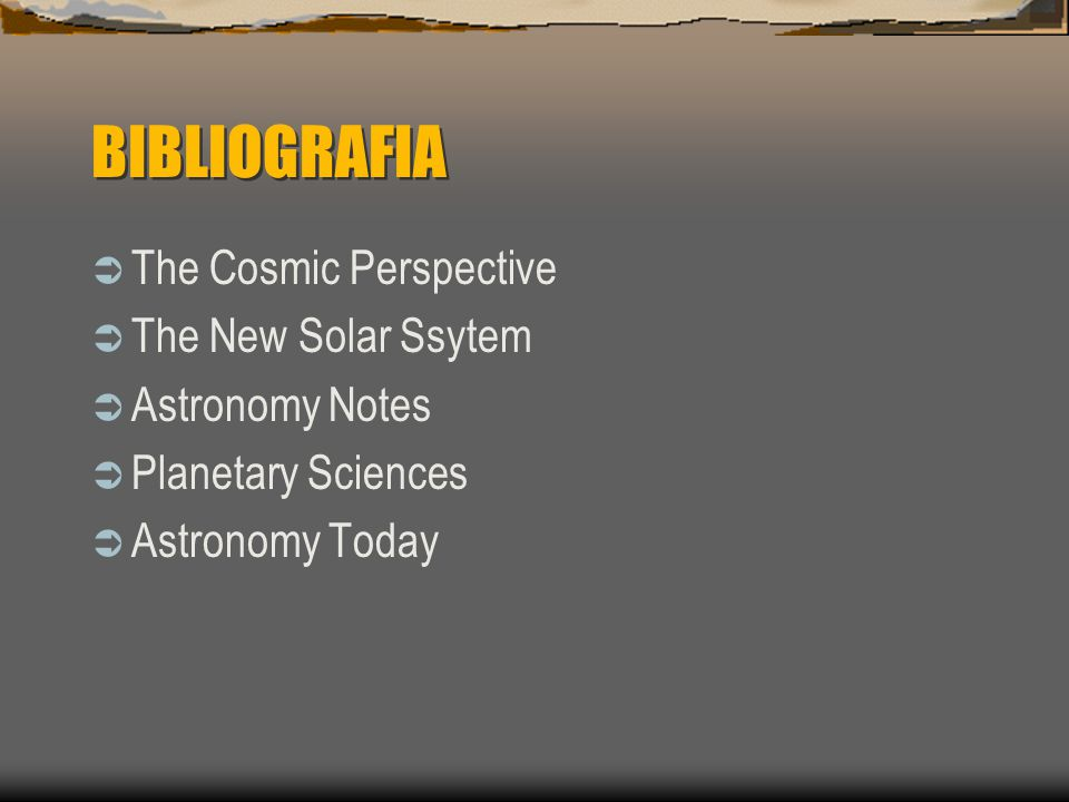BIBLIOGRAFIA The Cosmic Perspective The New Solar Ssytem