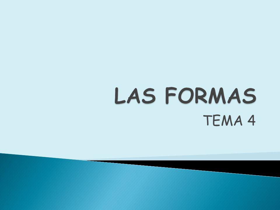LAS FORMAS TEMA 4