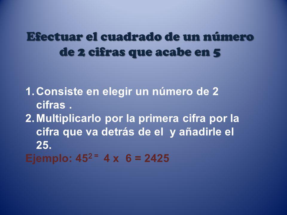 Efectuar el cuadrado de un número de 2 cifras que acabe en 5