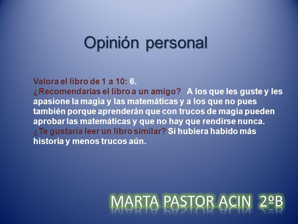 Opinión personal MARTA PASTOR ACIN 2ºB Valora el libro de 1 a 10: 6.