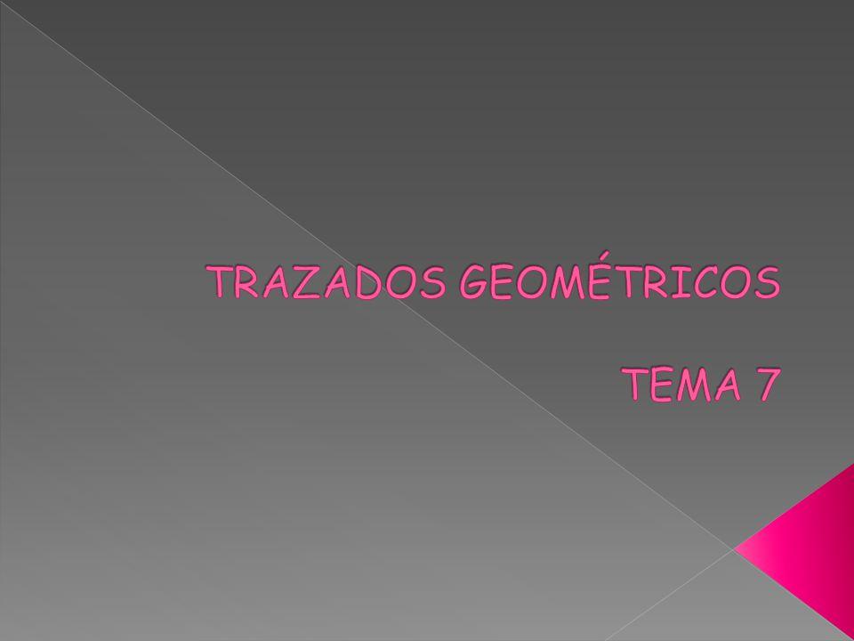 TRAZADOS GEOMÉTRICOS TEMA 7