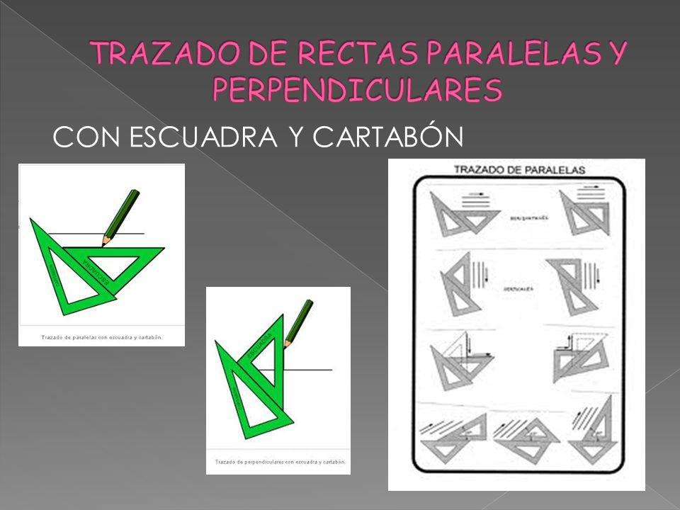 TRAZADO DE RECTAS PARALELAS Y PERPENDICULARES
