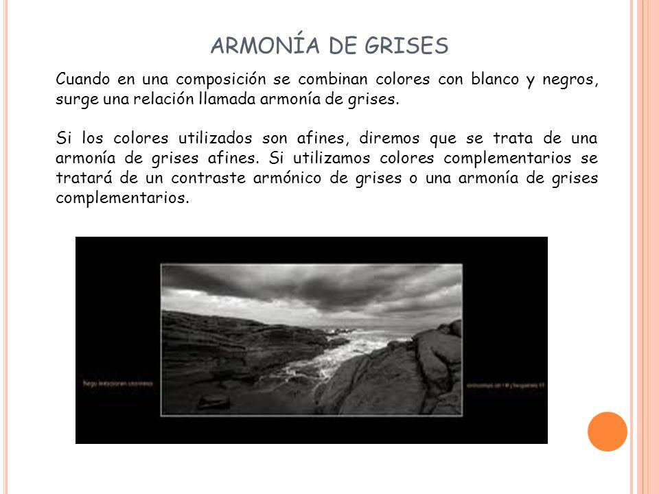 ARMONÍA DE GRISES Cuando en una composición se combinan colores con blanco y negros, surge una relación llamada armonía de grises.