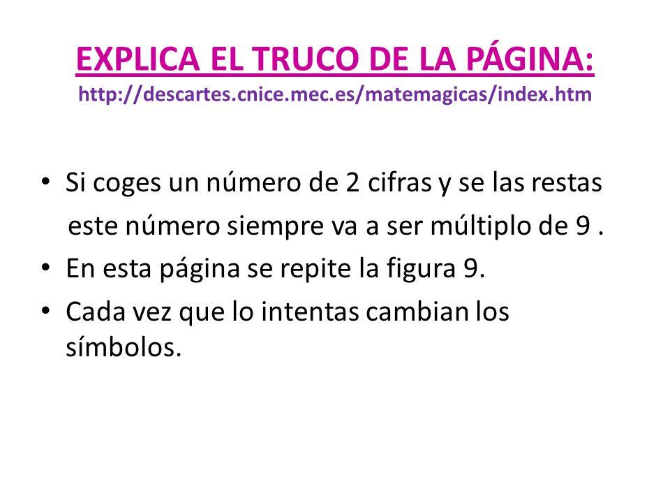 EXPLICA EL TRUCO DE LA PÁGINA: http://descartes. cnice. mec