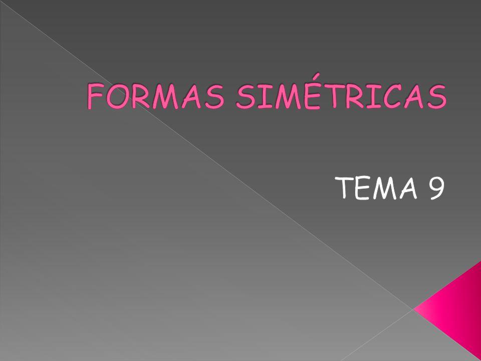 FORMAS SIMÉTRICAS TEMA 9