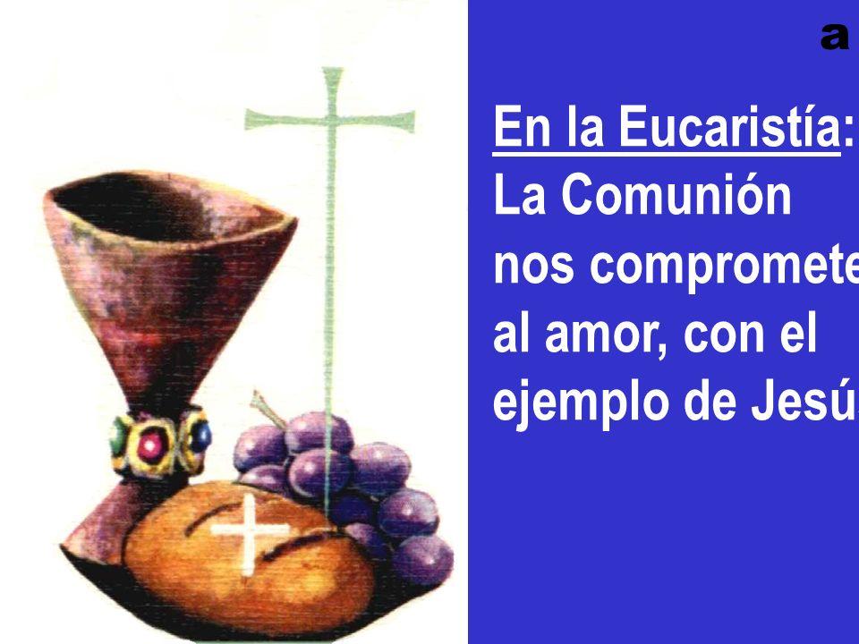 En la Eucaristía: La Comunión nos compromete al amor, con el