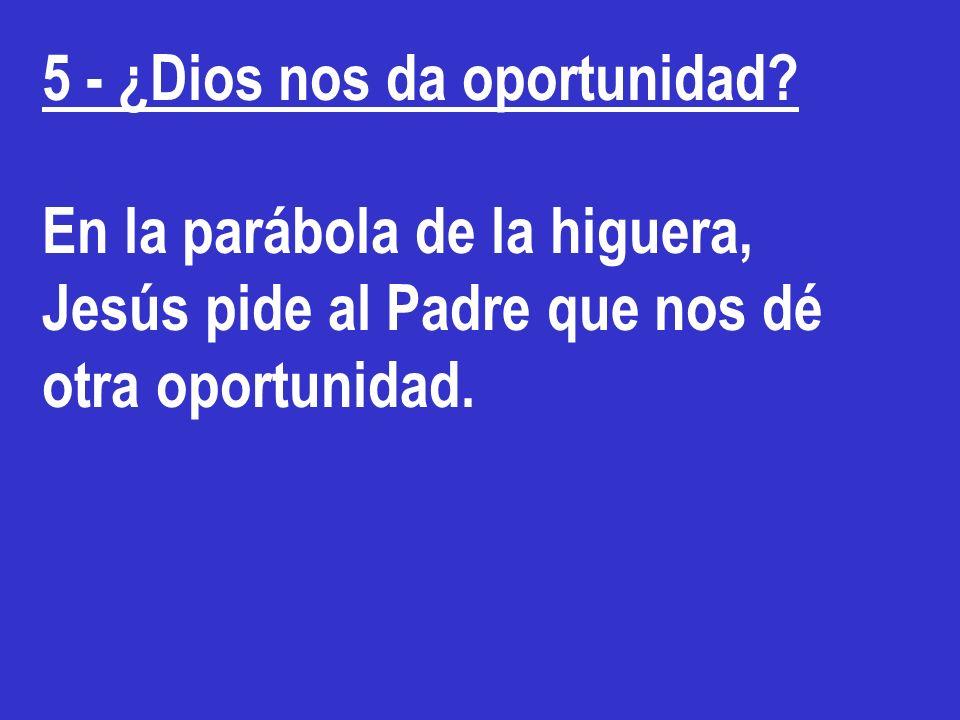 5 - ¿Dios nos da oportunidad
