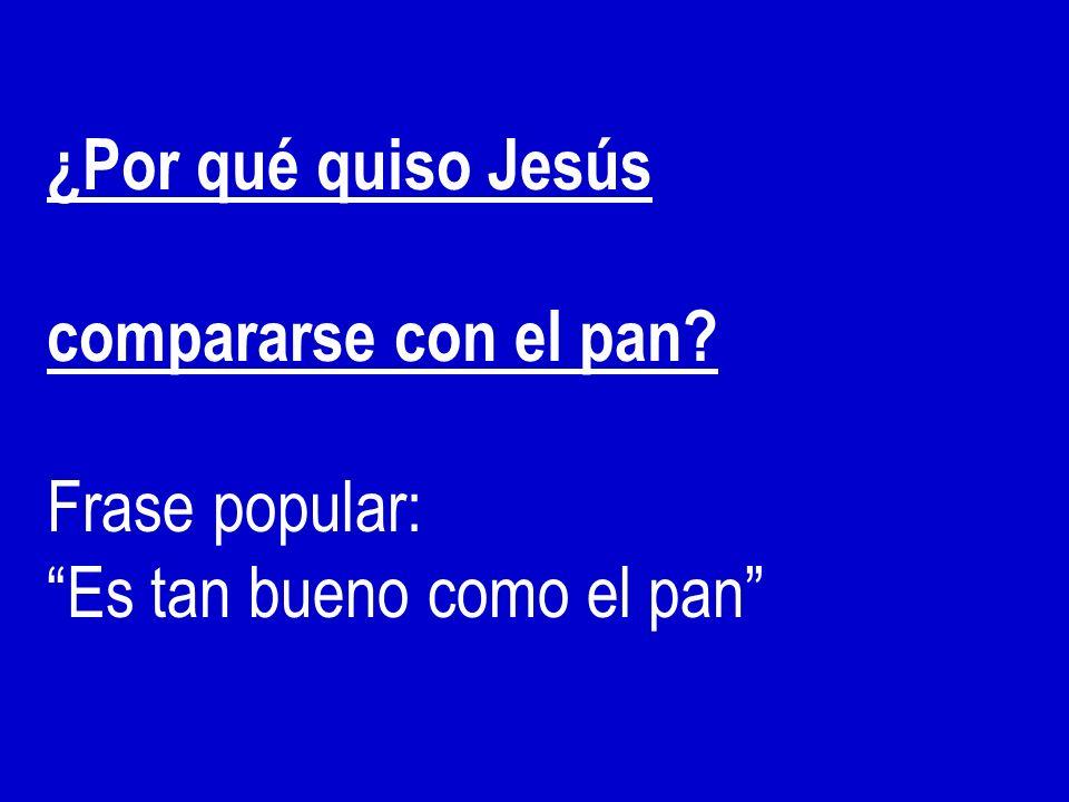 ¿Por qué quiso Jesús compararse con el pan Frase popular: Es tan bueno como el pan