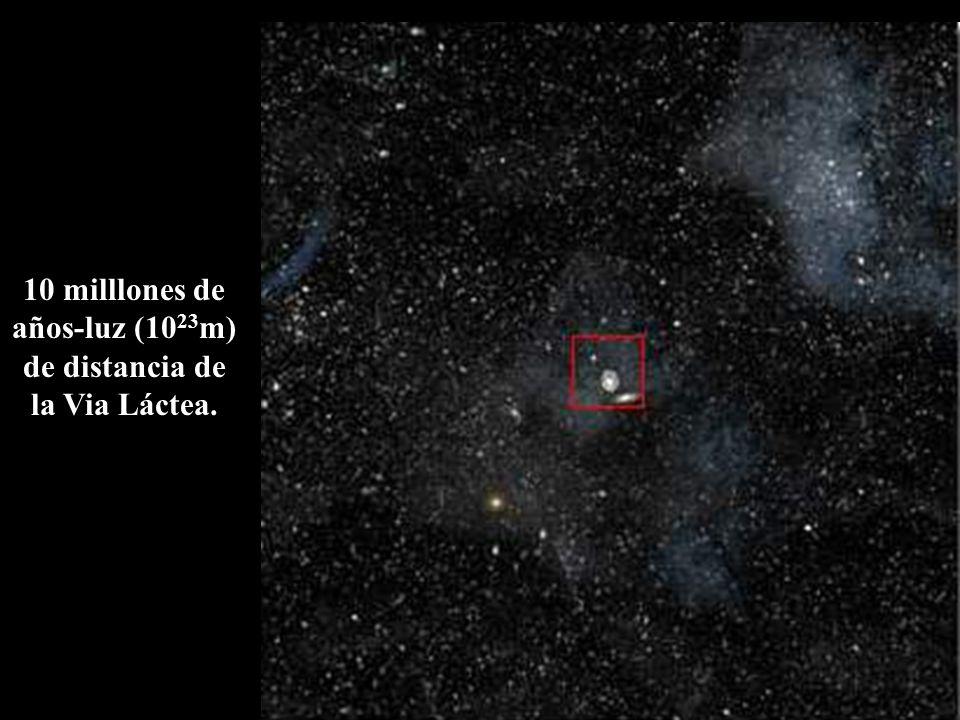 10 milllones de años-luz (1023m) de distancia de la Via Láctea.