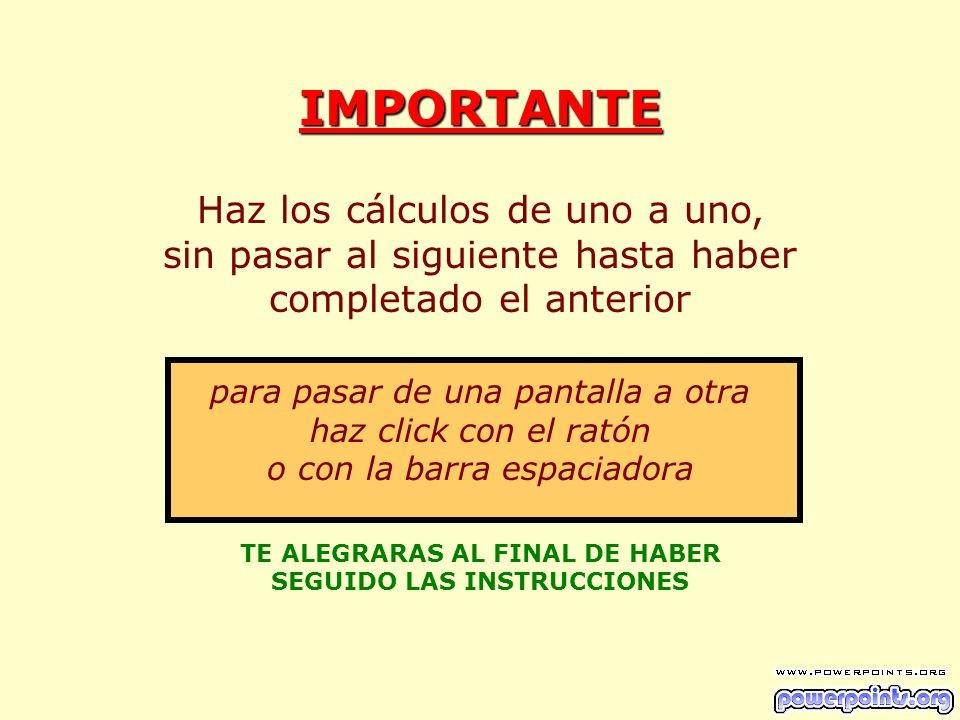 TE ALEGRARAS AL FINAL DE HABER SEGUIDO LAS INSTRUCCIONES
