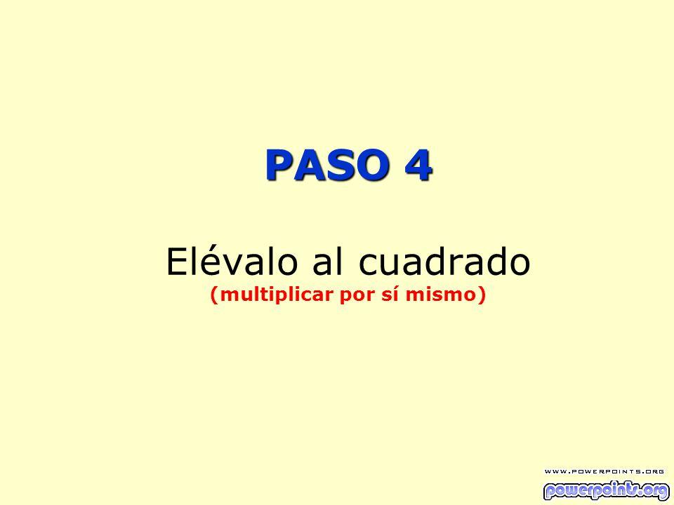 PASO 4 Elévalo al cuadrado (multiplicar por sí mismo)