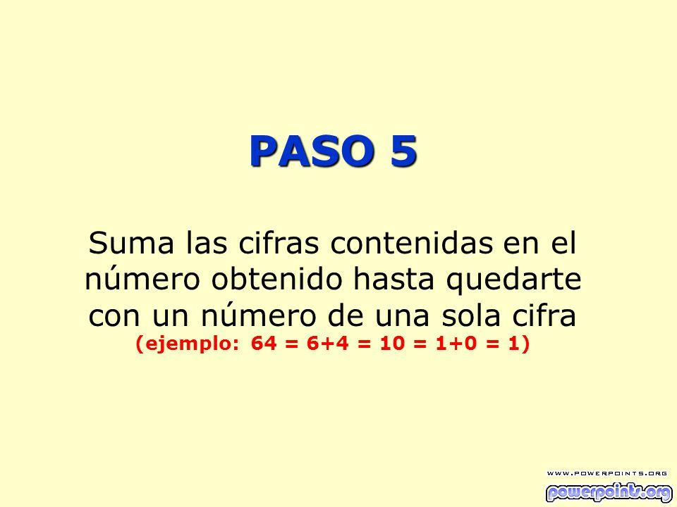 PASO 5 Suma las cifras contenidas en el número obtenido hasta quedarte con un número de una sola cifra (ejemplo: 64 = 6+4 = 10 = 1+0 = 1)