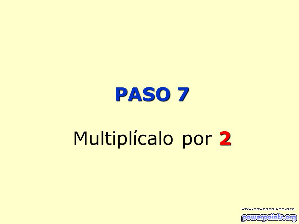 PASO 7 Multiplícalo por 2