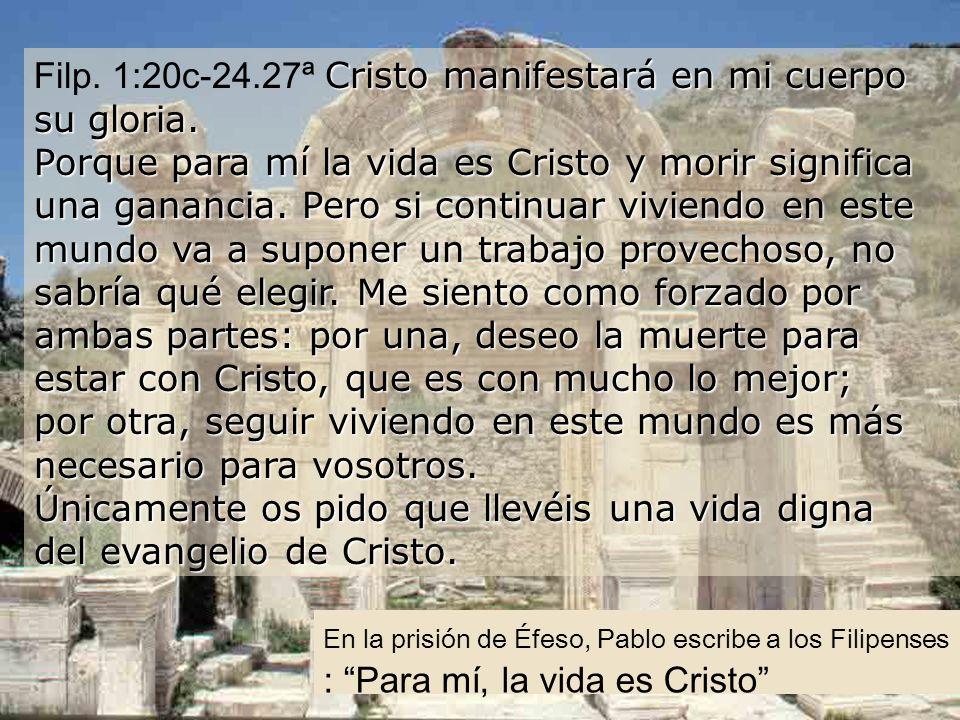 Filp. 1:20c-24. 27ª Cristo manifestará en mi cuerpo su gloria