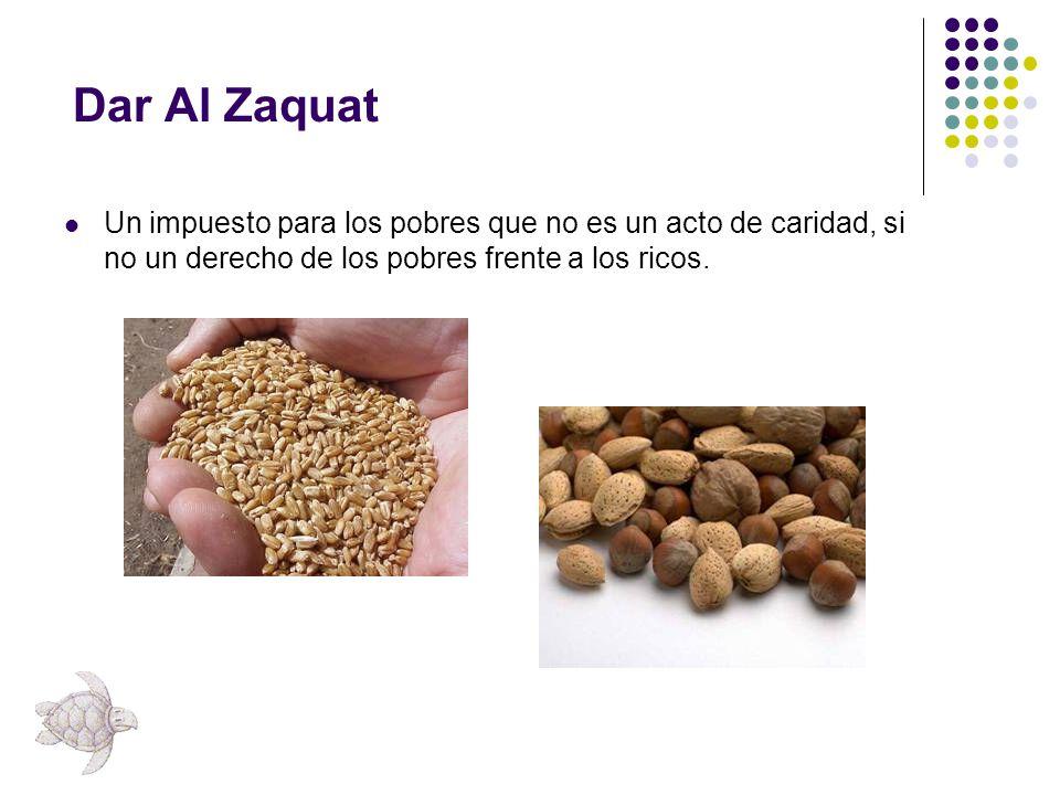 Dar Al Zaquat Un impuesto para los pobres que no es un acto de caridad, si no un derecho de los pobres frente a los ricos.