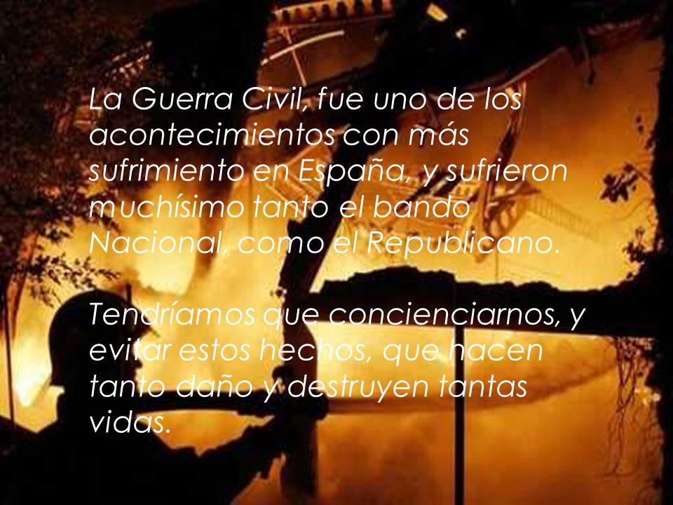 La Guerra Civil, fue uno de los acontecimientos con más sufrimiento en España, y sufrieron muchísimo tanto el bando Nacional, como el Republicano.