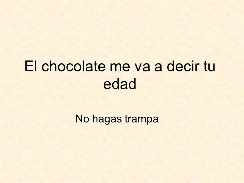 El chocolate me va a decir tu edad