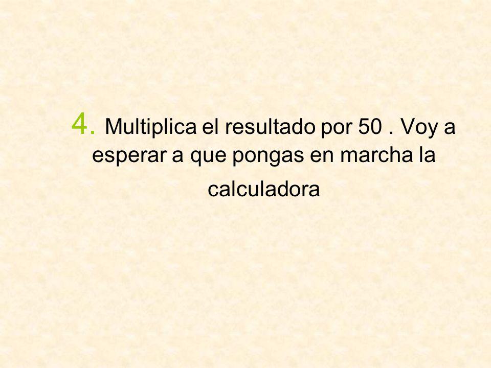 4. Multiplica el resultado por 50