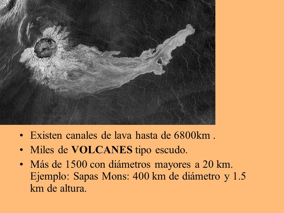 Existen canales de lava hasta de 6800km .