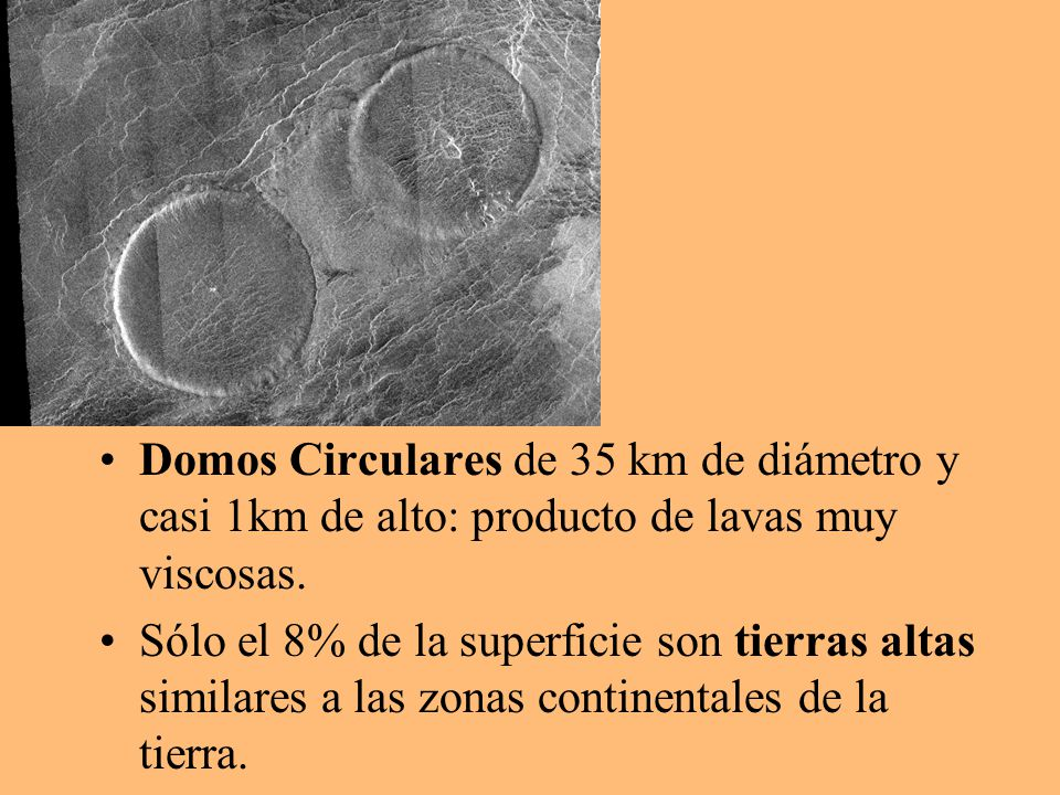 Domos Circulares de 35 km de diámetro y casi 1km de alto: producto de lavas muy viscosas.