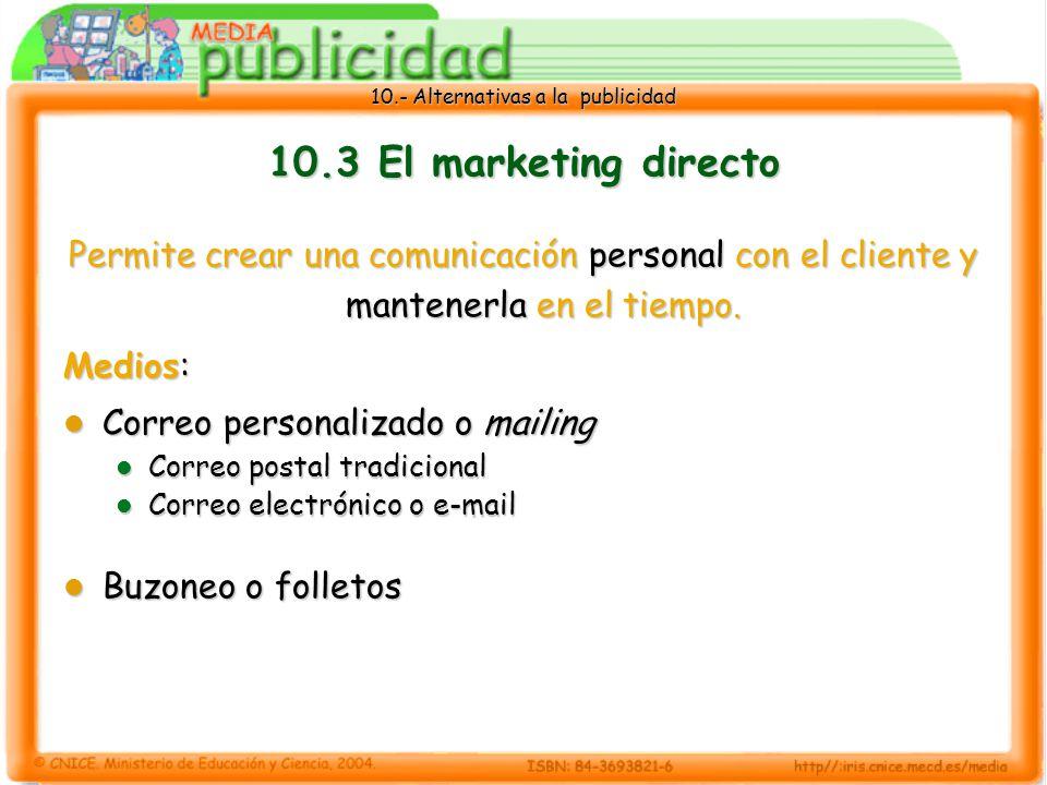 10.3 El marketing directo Permite crear una comunicación personal con el cliente y mantenerla en el tiempo.