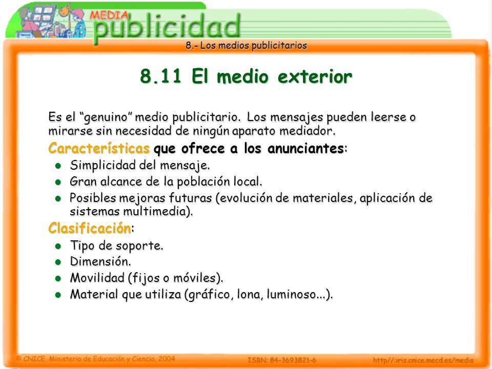 8.11 El medio exterior Es el genuino medio publicitario. Los mensajes pueden leerse o mirarse sin necesidad de ningún aparato mediador.