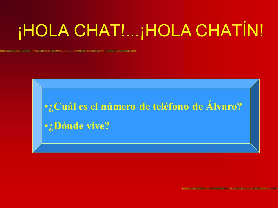 ¡HOLA CHAT!...¡HOLA CHATÍN!