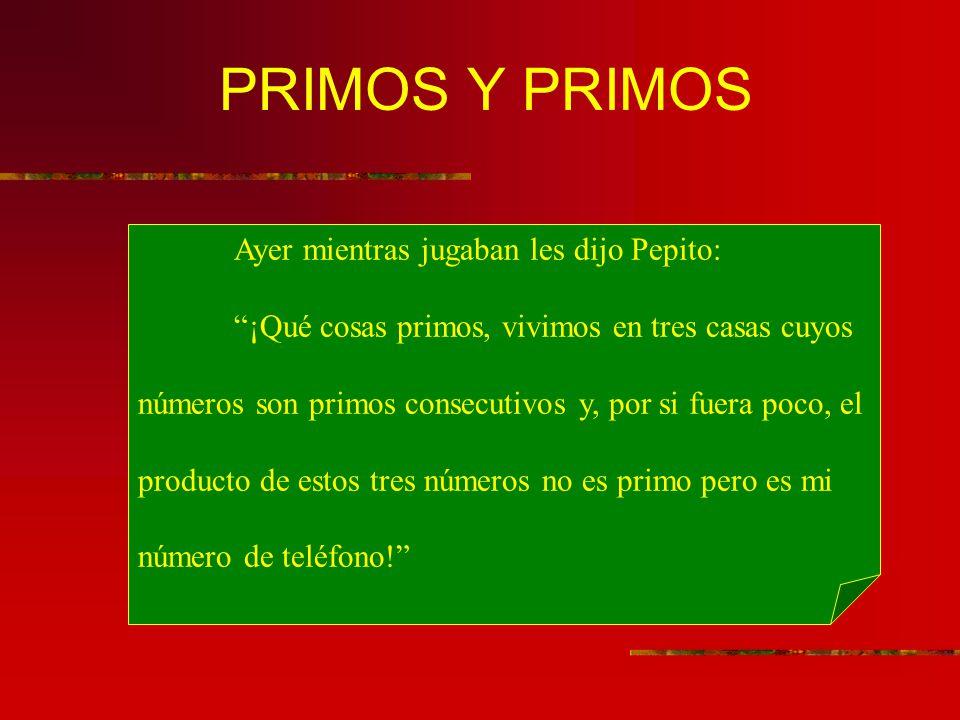 PRIMOS Y PRIMOS Ayer mientras jugaban les dijo Pepito: