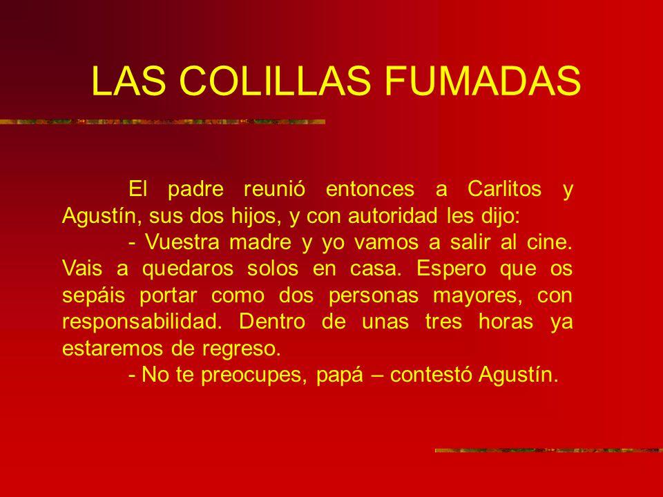 LAS COLILLAS FUMADAS El padre reunió entonces a Carlitos y Agustín, sus dos hijos, y con autoridad les dijo: