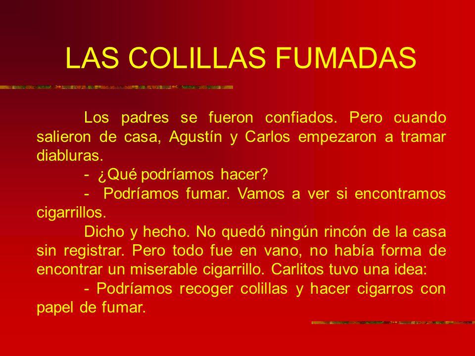 LAS COLILLAS FUMADAS Los padres se fueron confiados. Pero cuando salieron de casa, Agustín y Carlos empezaron a tramar diabluras.