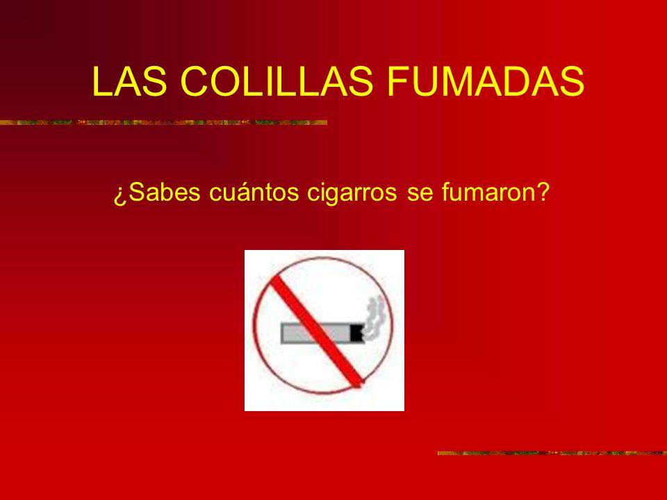 LAS COLILLAS FUMADAS ¿Sabes cuántos cigarros se fumaron
