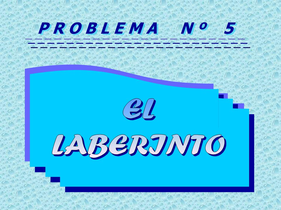 P R O B L E M A N º 5 EL LABERINTO