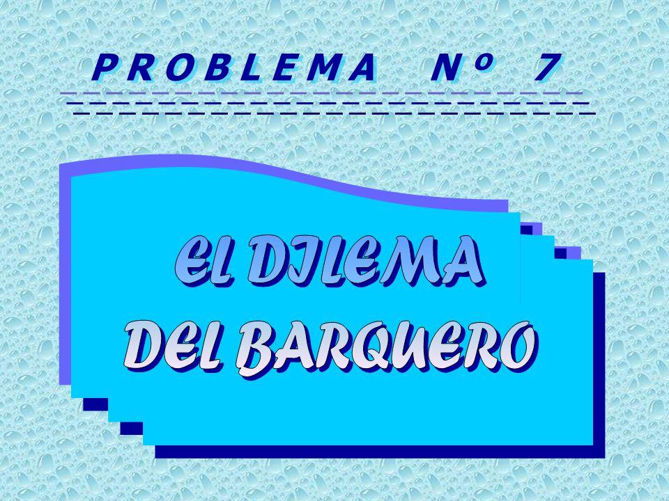 P R O B L E M A N º 7 EL DILEMA DEL BARQUERO