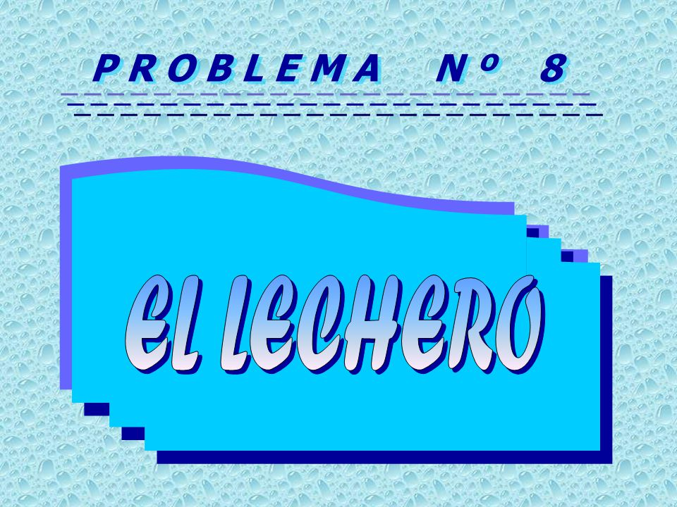 P R O B L E M A N º 8 EL LECHERO