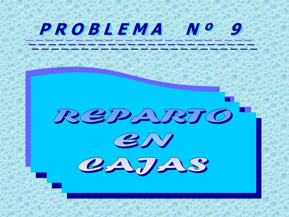 P R O B L E M A N º 9 REPARTO EN CAJAS