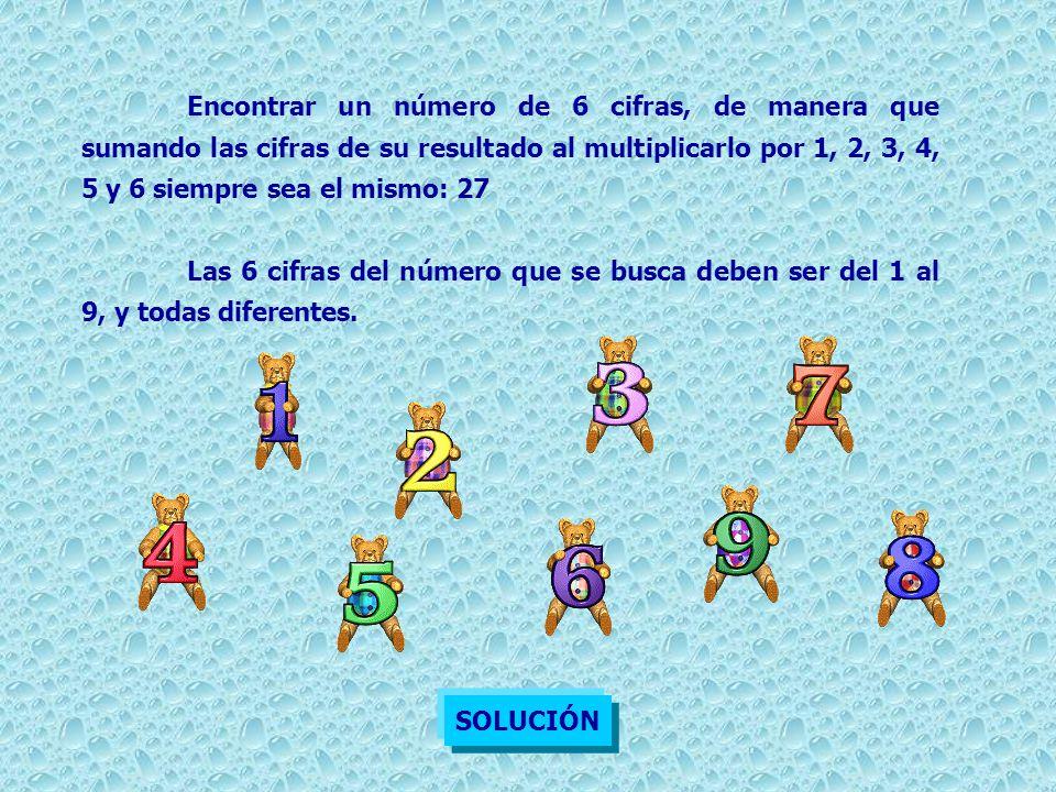 Encontrar un número de 6 cifras, de manera que sumando las cifras de su resultado al multiplicarlo por 1, 2, 3, 4, 5 y 6 siempre sea el mismo: 27