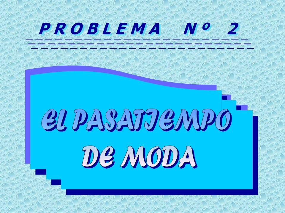 P R O B L E M A N º 2 EL PASATIEMPO DE MODA