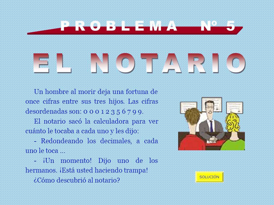 P R O B L E M A Nº 5 EL NOTARIO.