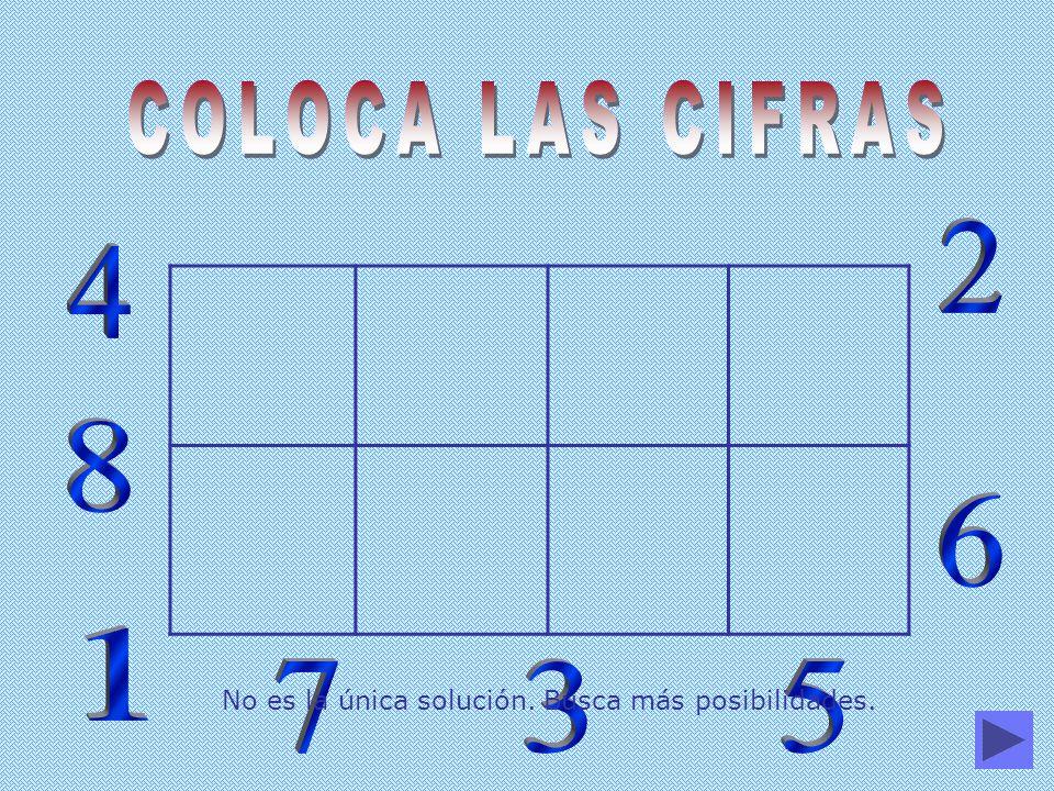 COLOCA LAS CIFRAS 2 4 8 6 1 7 3 5 No es la única solución. Busca más posibilidades.
