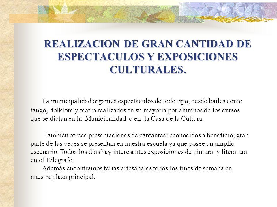 REALIZACION DE GRAN CANTIDAD DE ESPECTACULOS Y EXPOSICIONES CULTURALES.