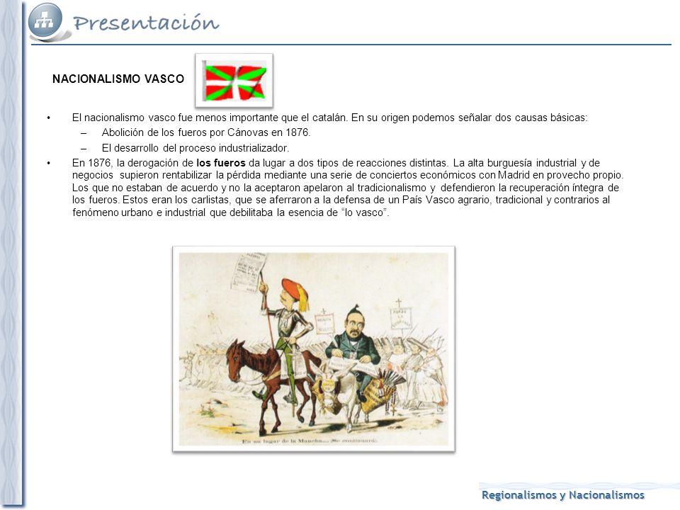 NACIONALISMO VASCO El nacionalismo vasco fue menos importante que el catalán. En su origen podemos señalar dos causas básicas: