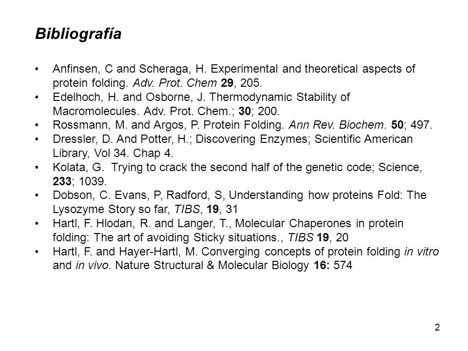 Bibliografía Anfinsen, C and Scheraga, H. Experimental and theoretical aspects of protein folding. Adv. Prot. Chem 29, 205.