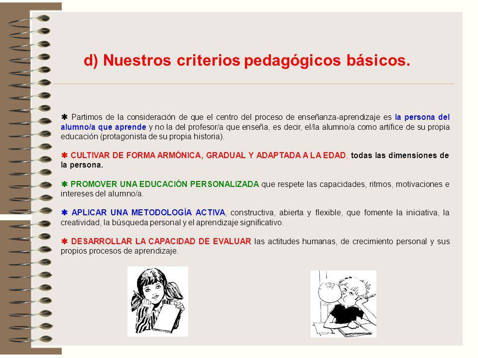 d) Nuestros criterios pedagógicos básicos.