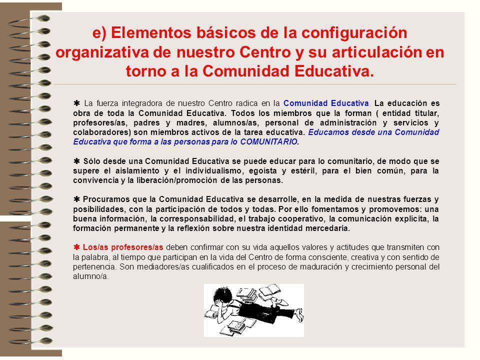 e) Elementos básicos de la configuración organizativa de nuestro Centro y su articulación en torno a la Comunidad Educativa.