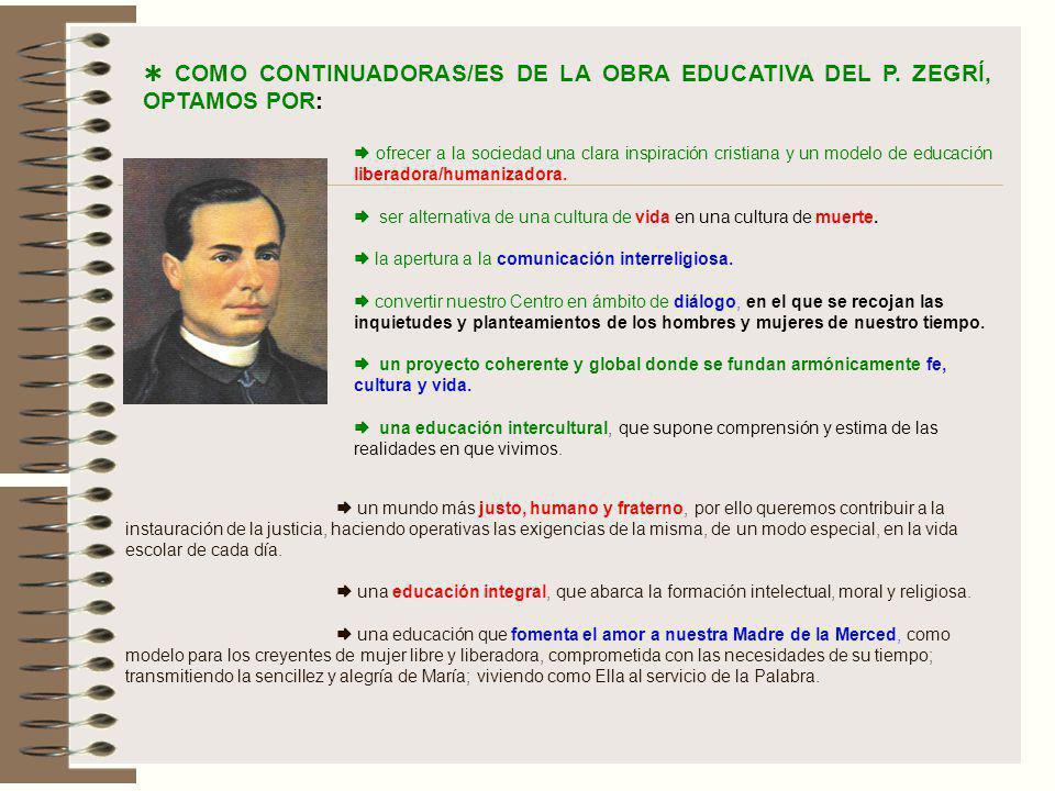  COMO CONTINUADORAS/ES DE LA OBRA EDUCATIVA DEL P. ZEGRÍ, OPTAMOS POR:
