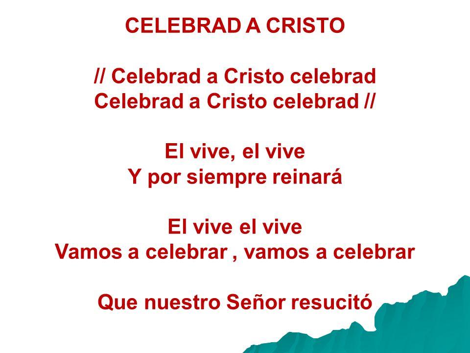 // Celebrad a Cristo celebrad Celebrad a Cristo celebrad //
